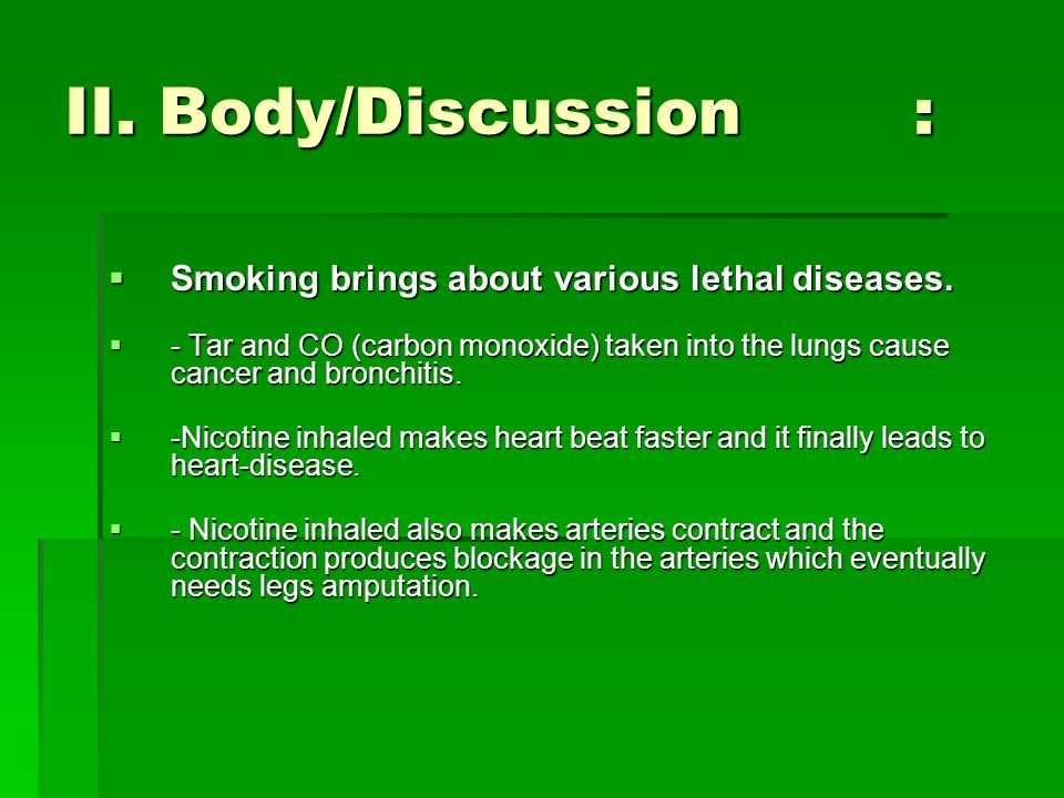 II. Body/Discussion : Smoking brings about various lethal diseases.