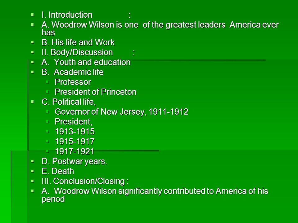 I. Introduction : A. Woodrow Wilson is one of the greatest leaders America ever has.