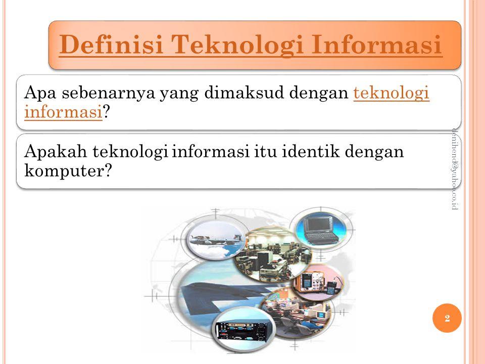 denihend@yahoo.co.id Definisi Teknologi Informasi