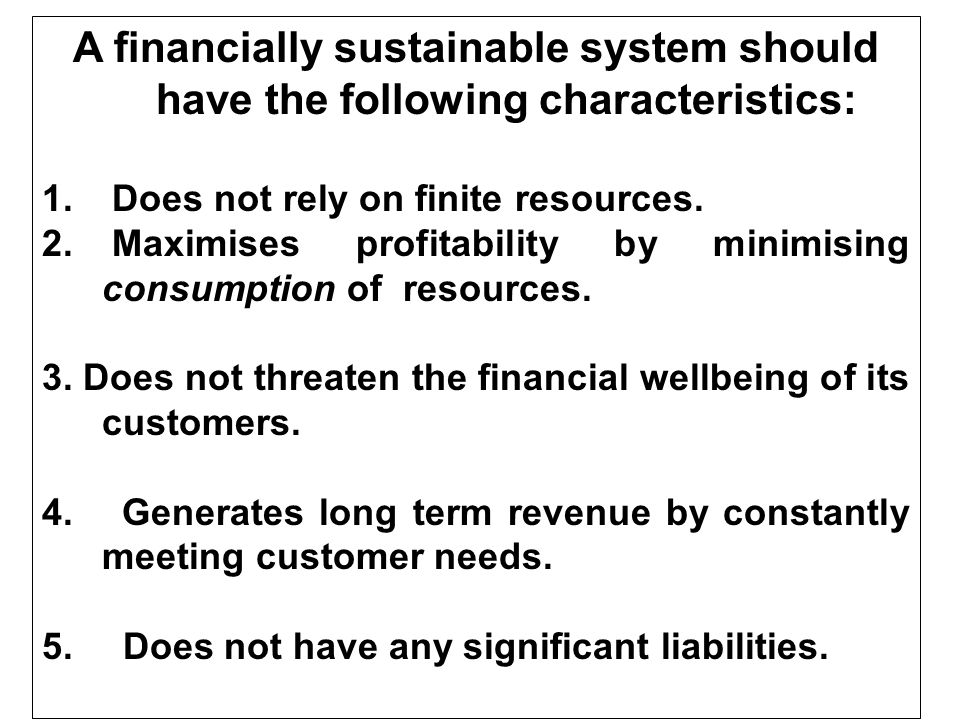 A financially sustainable system should have the following characteristics: