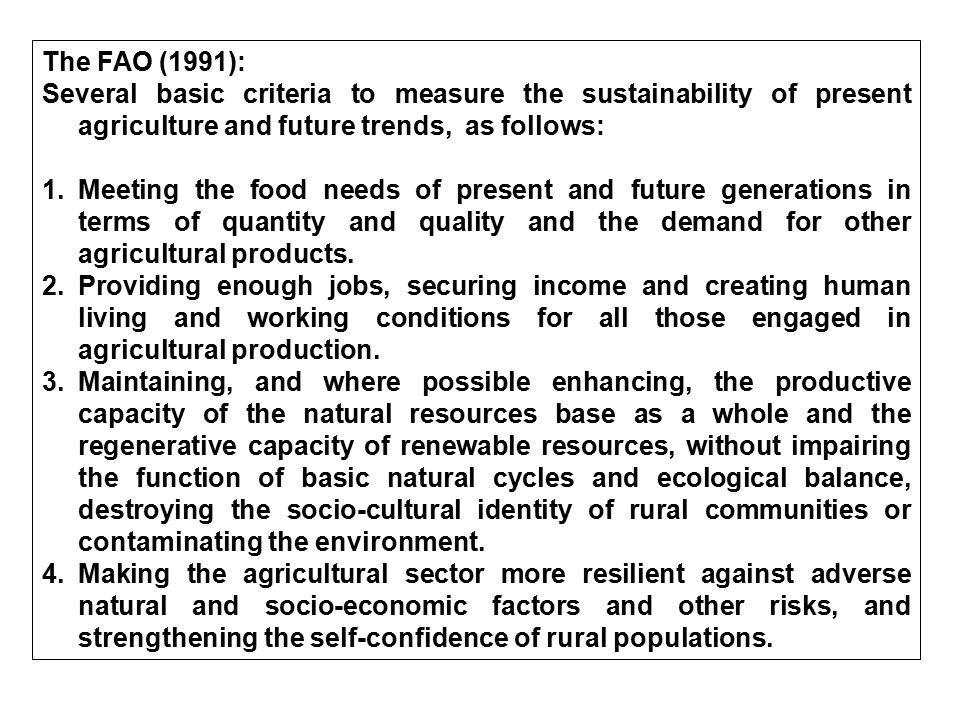 The FAO (1991): Several basic criteria to measure the sustainability of present agriculture and future trends, as follows: