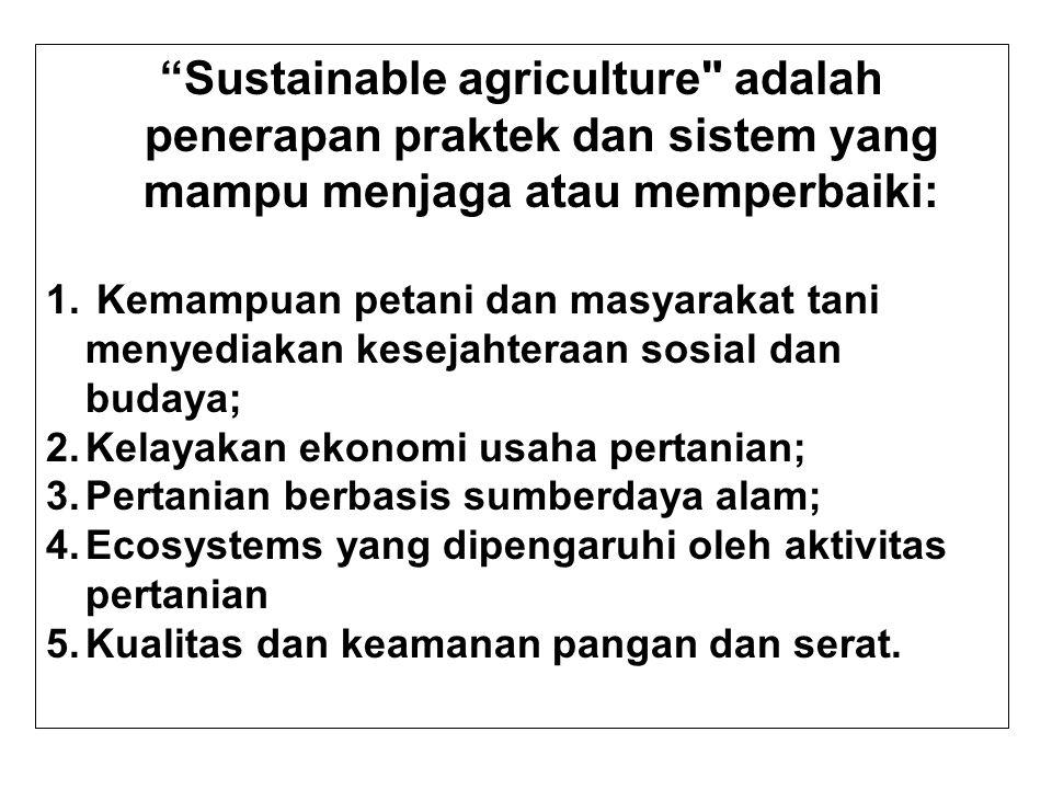 Sustainable agriculture adalah penerapan praktek dan sistem yang mampu menjaga atau memperbaiki: