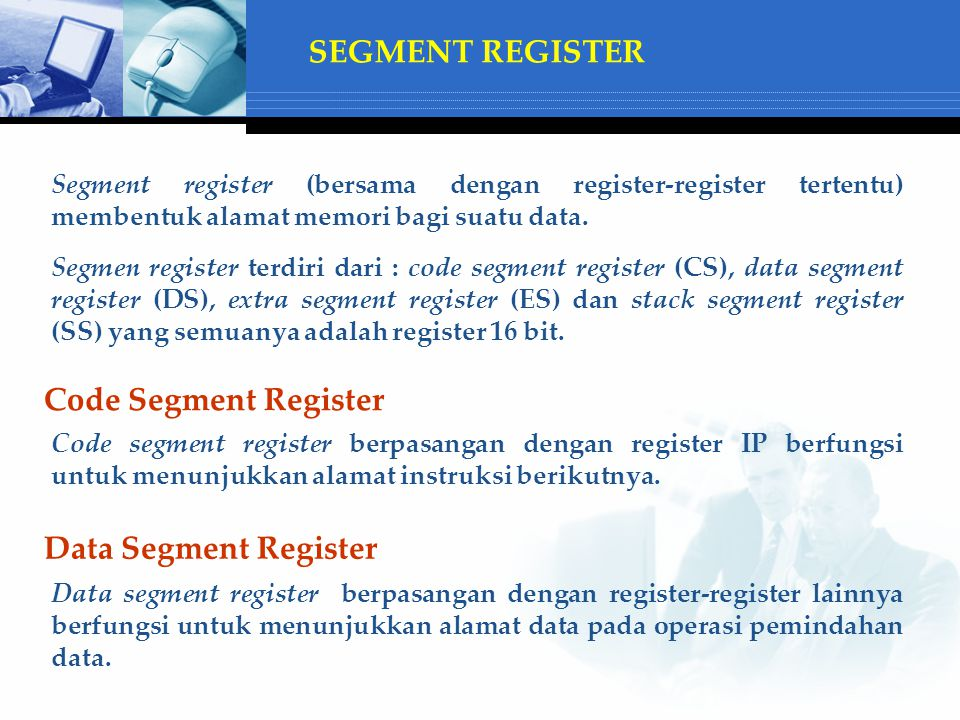 SEGMENT REGISTER Code Segment Register Data Segment Register