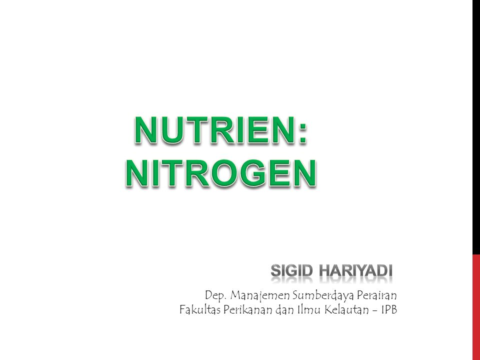 NUTRIEN: NITROGEN SIGID HARIYADI Dep. Manajemen Sumberdaya Perairan