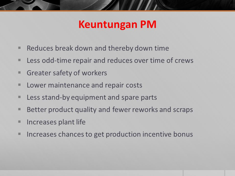Keuntungan PM Reduces break down and thereby down time
