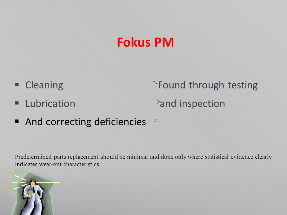 Fokus PM Cleaning Found through testing Lubrication and inspection