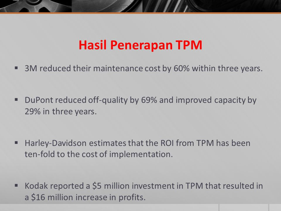 Hasil Penerapan TPM 3M reduced their maintenance cost by 60% within three years.
