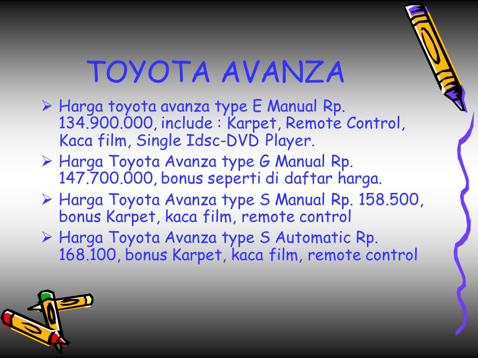TOYOTA AVANZA Harga toyota avanza type E Manual Rp. 134.900.000, include : Karpet, Remote Control, Kaca film, Single Idsc-DVD Player.