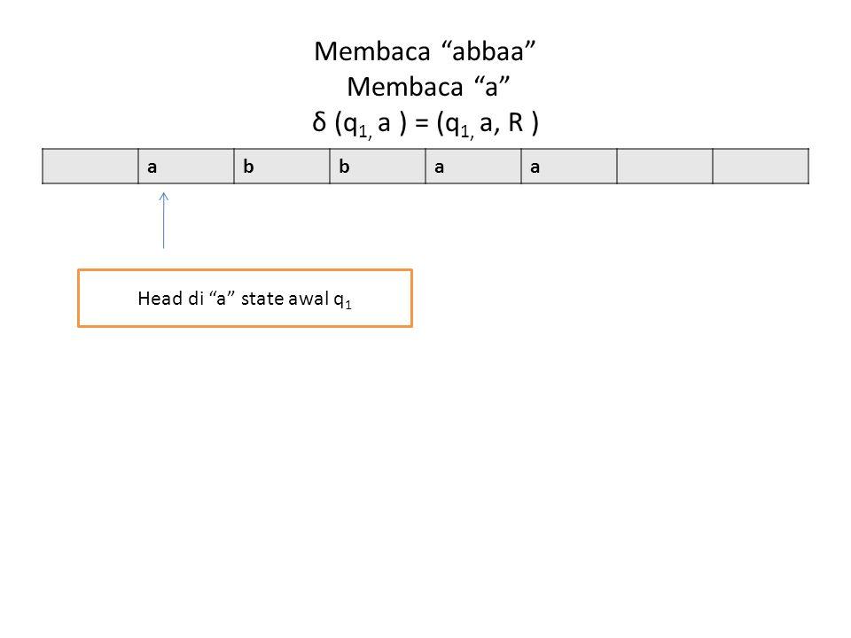 Membaca abbaa Membaca a δ (q1, a ) = (q1, a, R )