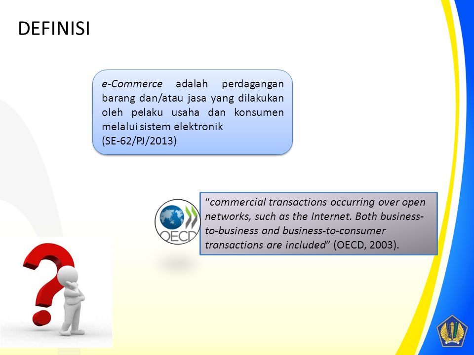 DEFINISI e-Commerce adalah perdagangan barang dan/atau jasa yang dilakukan oleh pelaku usaha dan konsumen melalui sistem elektronik.