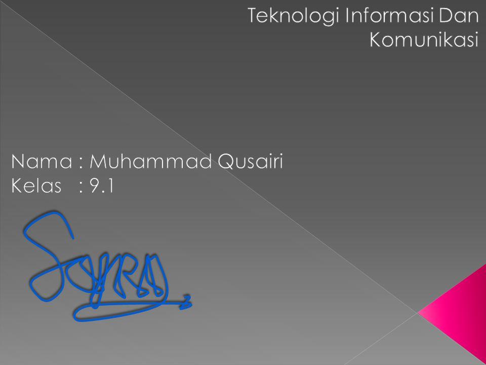 Teknologi Informasi Dan Komunikasi Nama : Muhammad Qusairi Kelas : 9.1