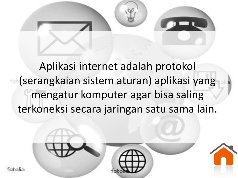 Aplikasi internet adalah protokol (serangkaian sistem aturan) aplikasi yang mengatur komputer agar bisa saling terkoneksi secara jaringan satu sama lain.