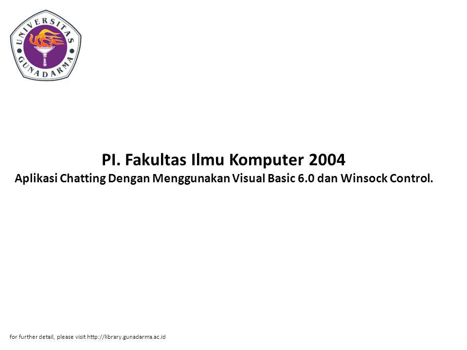 PI. Fakultas Ilmu Komputer 2004 Aplikasi Chatting Dengan Menggunakan Visual Basic 6.0 dan Winsock Control.