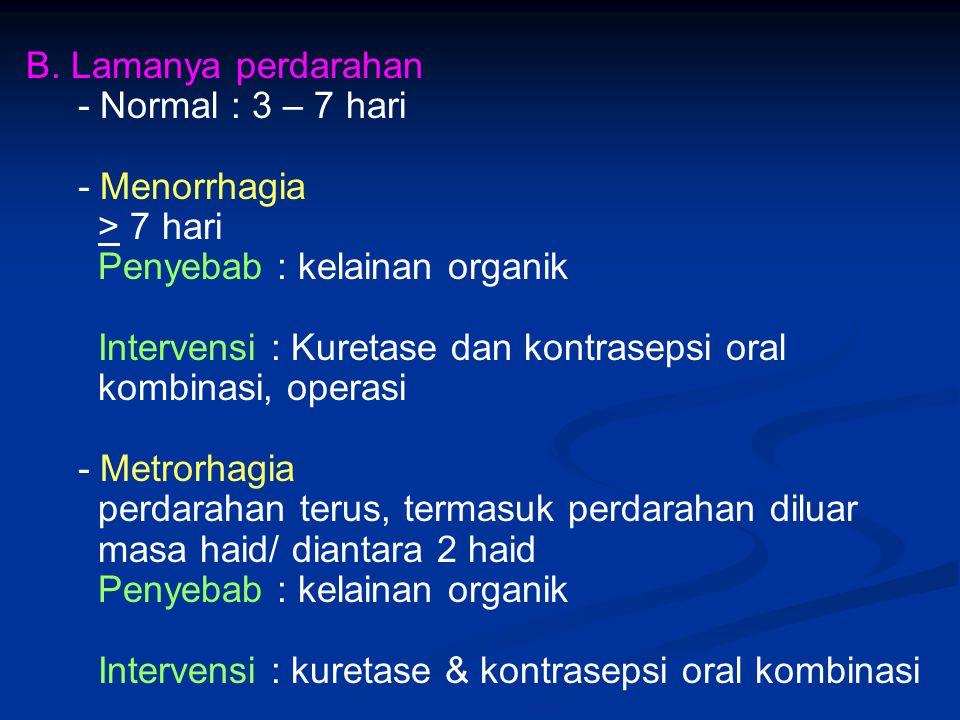 B. Lamanya perdarahan - Normal : 3 – 7 hari. - Menorrhagia. > 7 hari. Penyebab : kelainan organik.