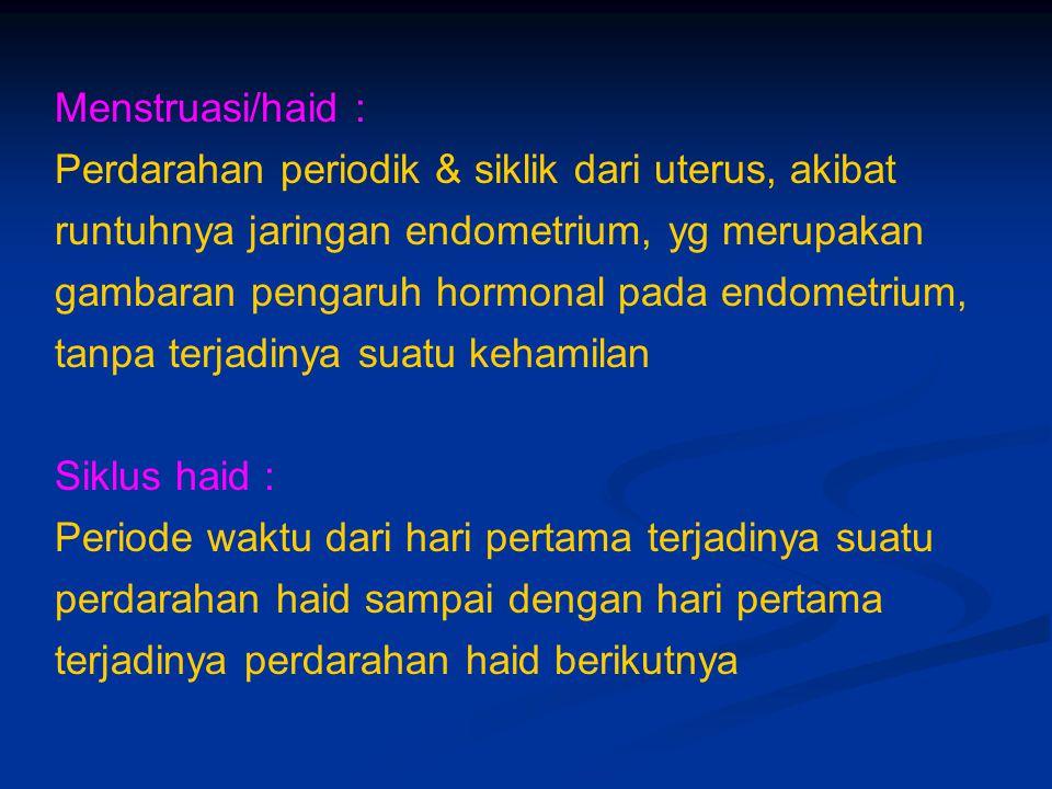 Menstruasi/haid : Perdarahan periodik & siklik dari uterus, akibat. runtuhnya jaringan endometrium, yg merupakan.