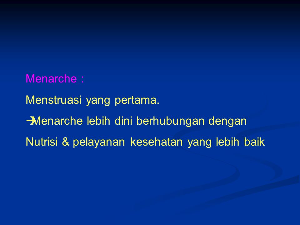 Menarche : Menstruasi yang pertama. Menarche lebih dini berhubungan dengan.