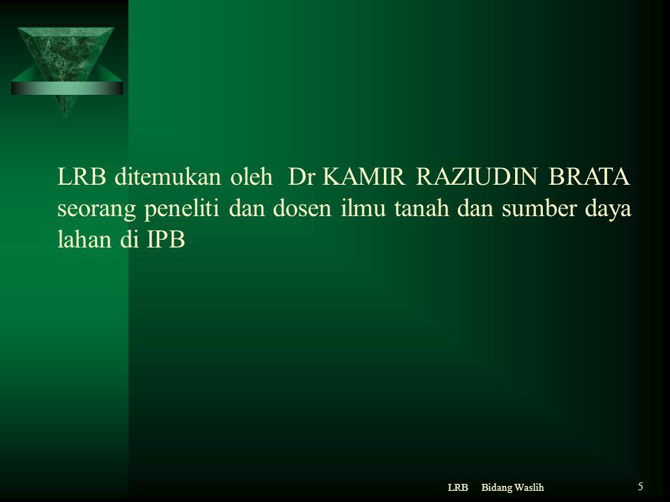 LRB ditemukan oleh Dr KAMIR RAZIUDIN BRATA seorang peneliti dan dosen ilmu tanah dan sumber daya lahan di IPB