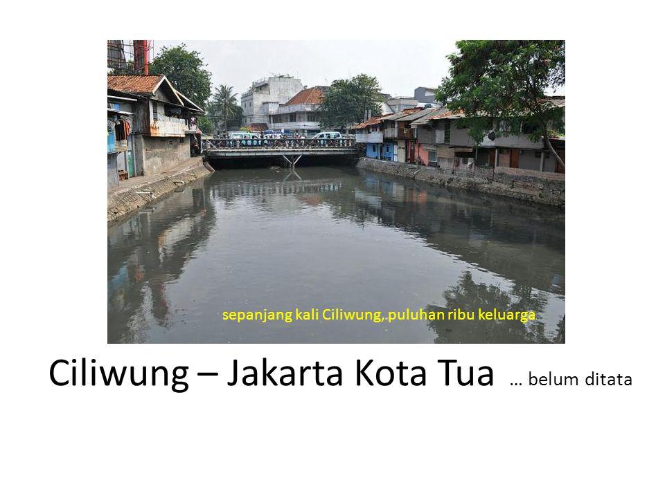 Ciliwung – Jakarta Kota Tua … belum ditata