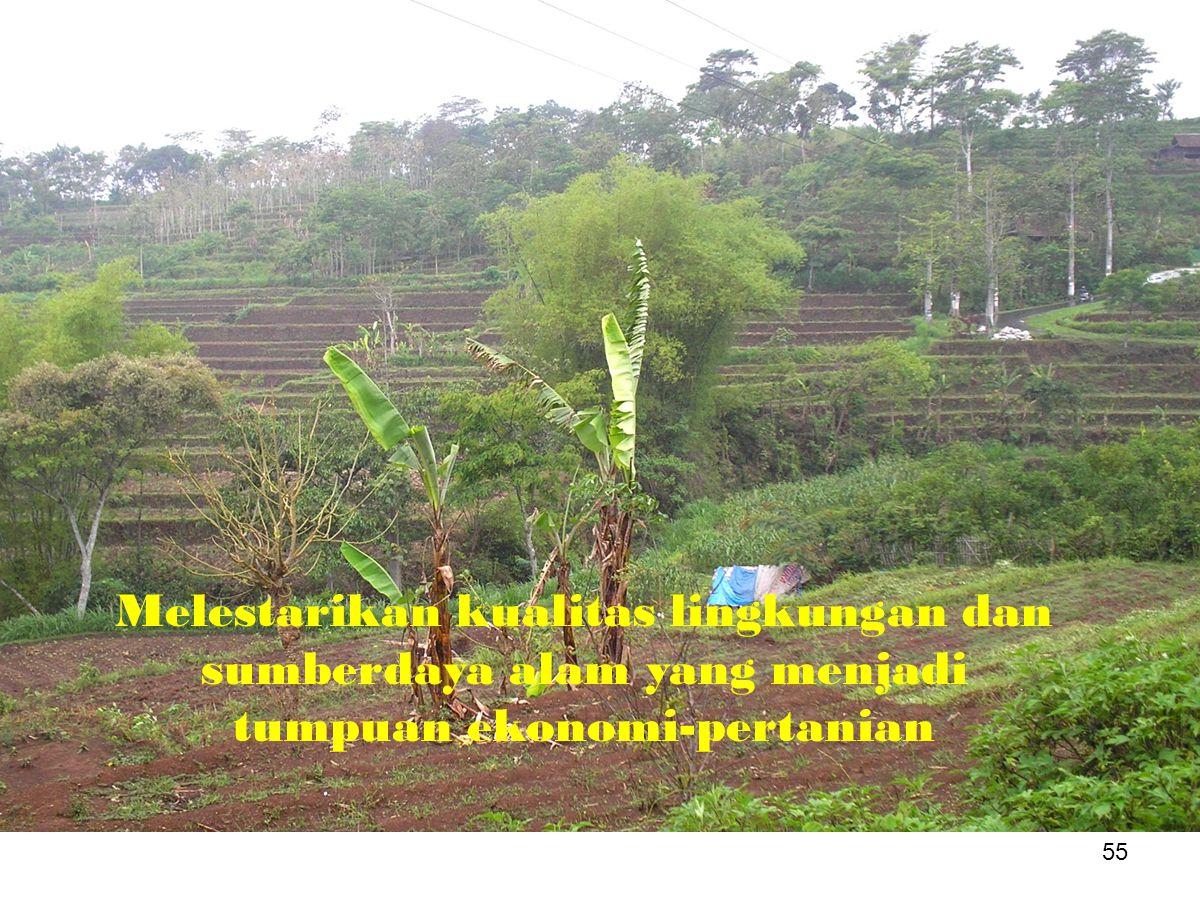 Melestarikan kualitas lingkungan dan sumberdaya alam yang menjadi tumpuan ekonomi-pertanian