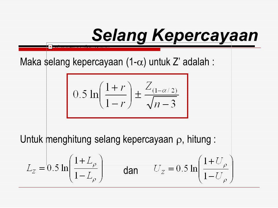 Selang Kepercayaan Maka selang kepercayaan (1-) untuk Z' adalah :