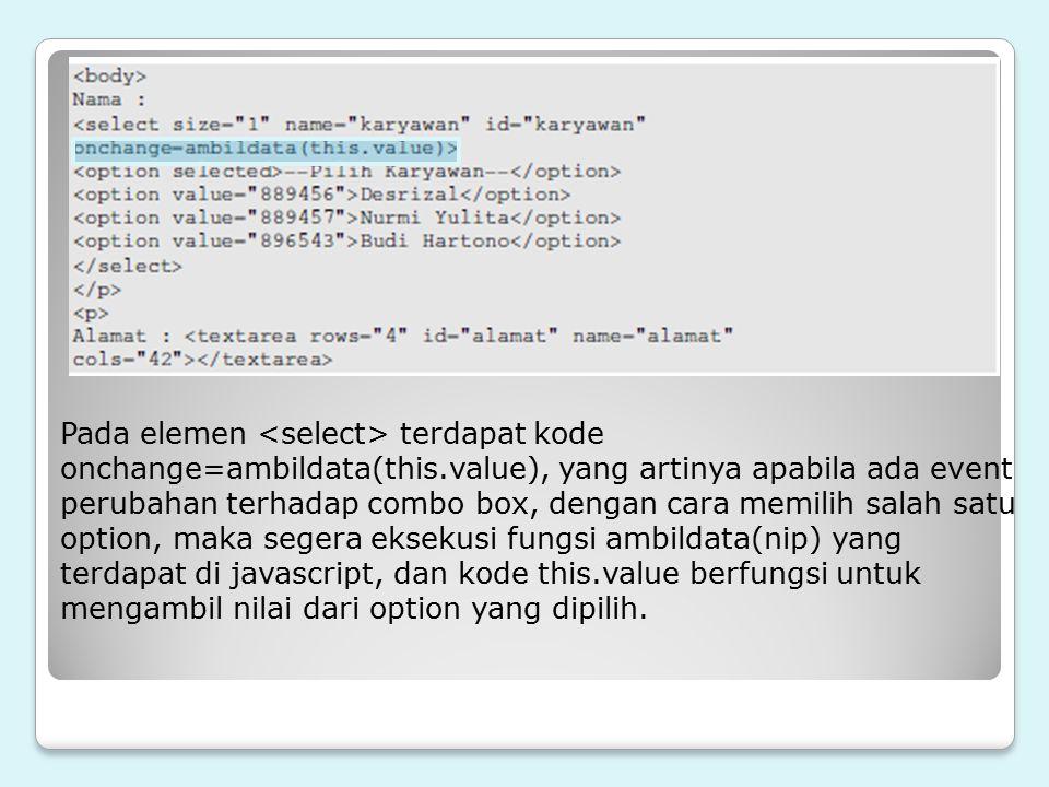 Pada elemen <select> terdapat kode onchange=ambildata(this