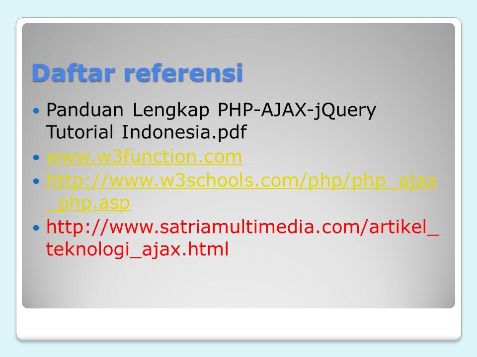 Daftar referensi Panduan Lengkap PHP-AJAX-jQuery Tutorial Indonesia.pdf. www.w3function.com. http://www.w3schools.com/php/php_ajax _php.asp.