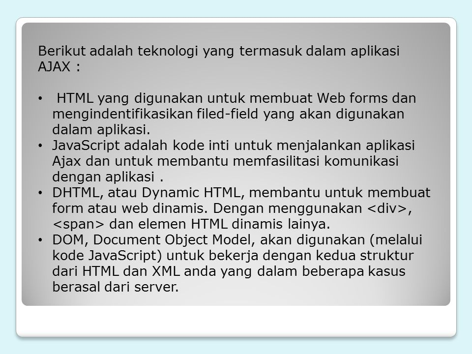 Berikut adalah teknologi yang termasuk dalam aplikasi AJAX :