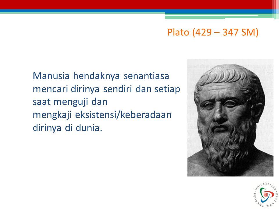 Plato (429 – 347 SM) Manusia hendaknya senantiasa. mencari dirinya sendiri dan setiap. saat menguji dan.