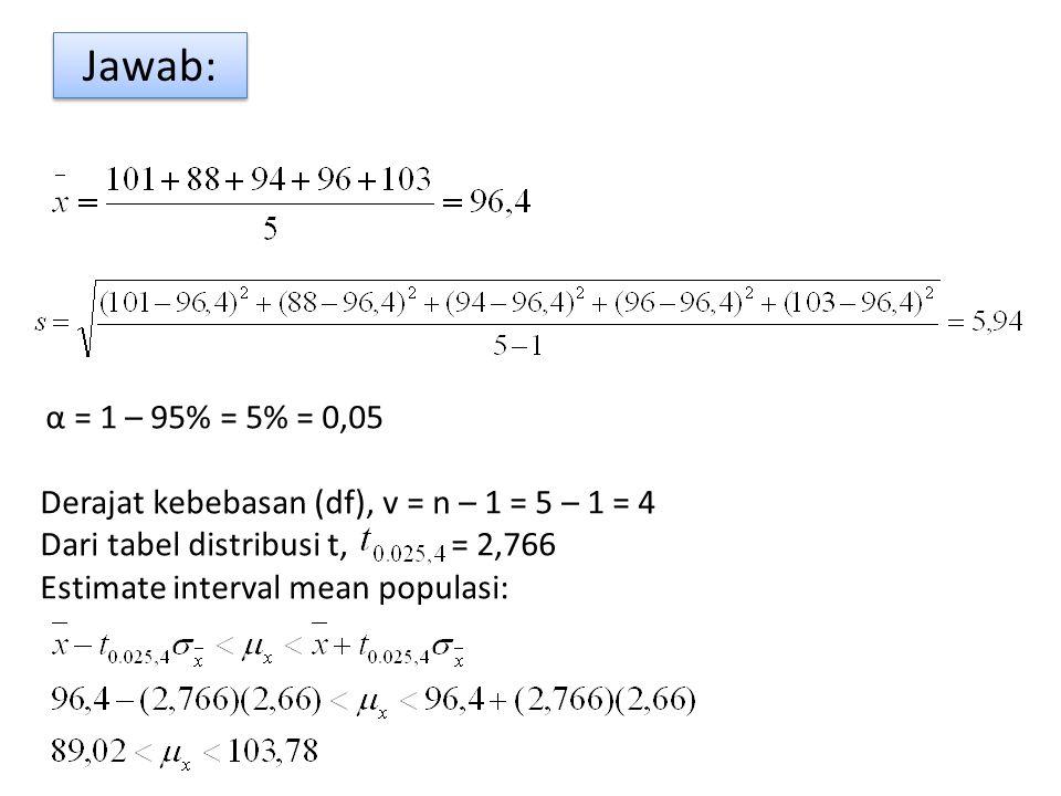 Jawab: Derajat kebebasan (df), v = n – 1 = 5 – 1 = 4