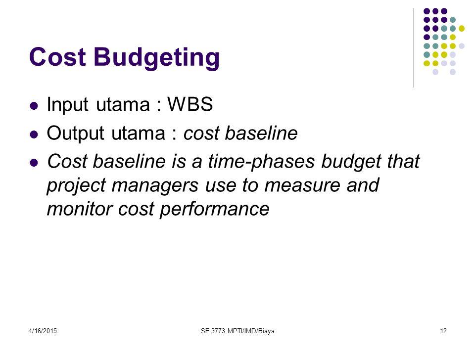 Cost Budgeting Input utama : WBS Output utama : cost baseline
