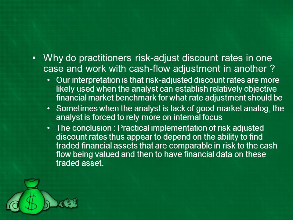 Why do practitioners risk-adjust discount rates in one case and work with cash-flow adjustment in another