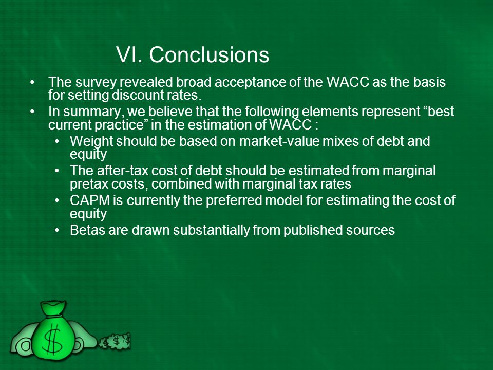 VI. Conclusions The survey revealed broad acceptance of the WACC as the basis for setting discount rates.