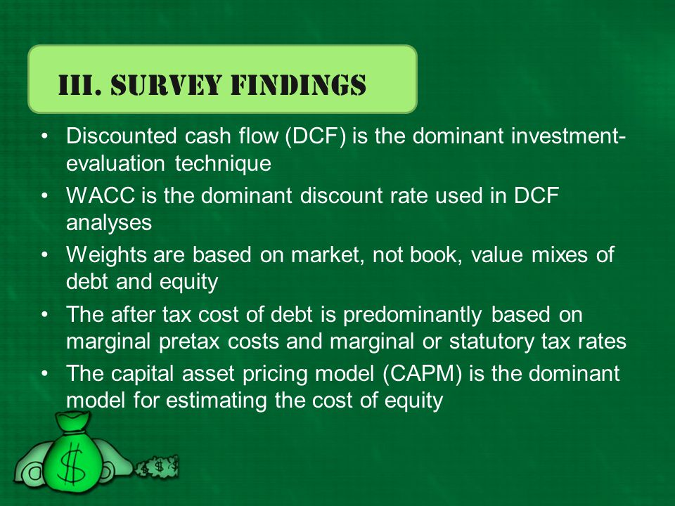 III. Survey Findings Discounted cash flow (DCF) is the dominant investment-evaluation technique.