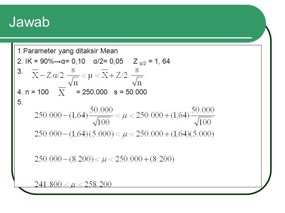 Jawab Diketahui: n = 100 s = 50.000 IK = 95%→α= 0,05 Z α/2 = 1,96