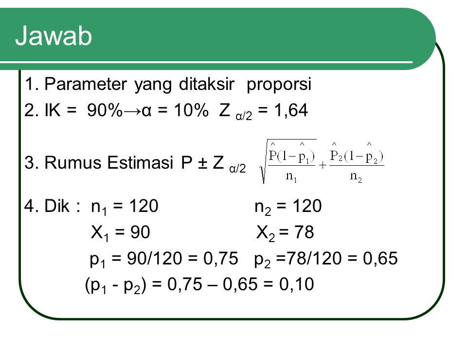 Jawab 1. Parameter yang ditaksir proporsi