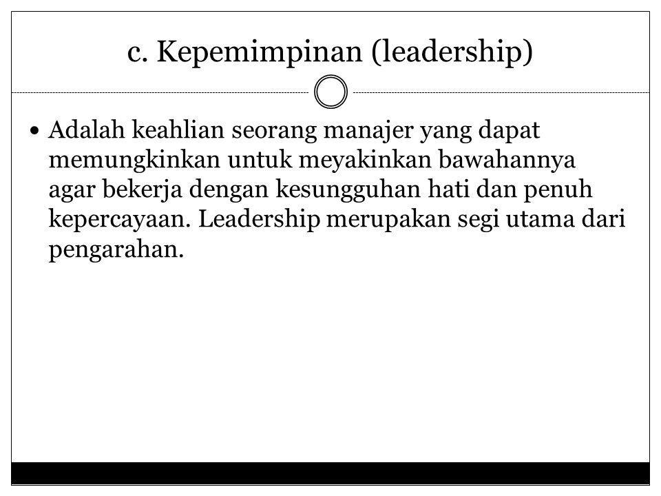 c. Kepemimpinan (leadership)