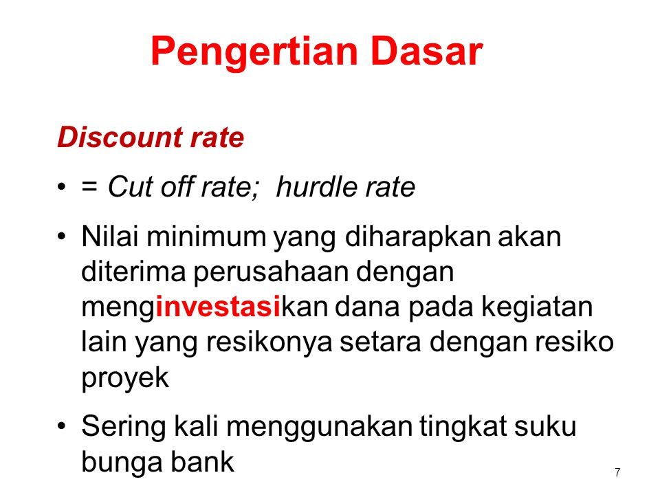 Pengertian Dasar Discount rate = Cut off rate; hurdle rate