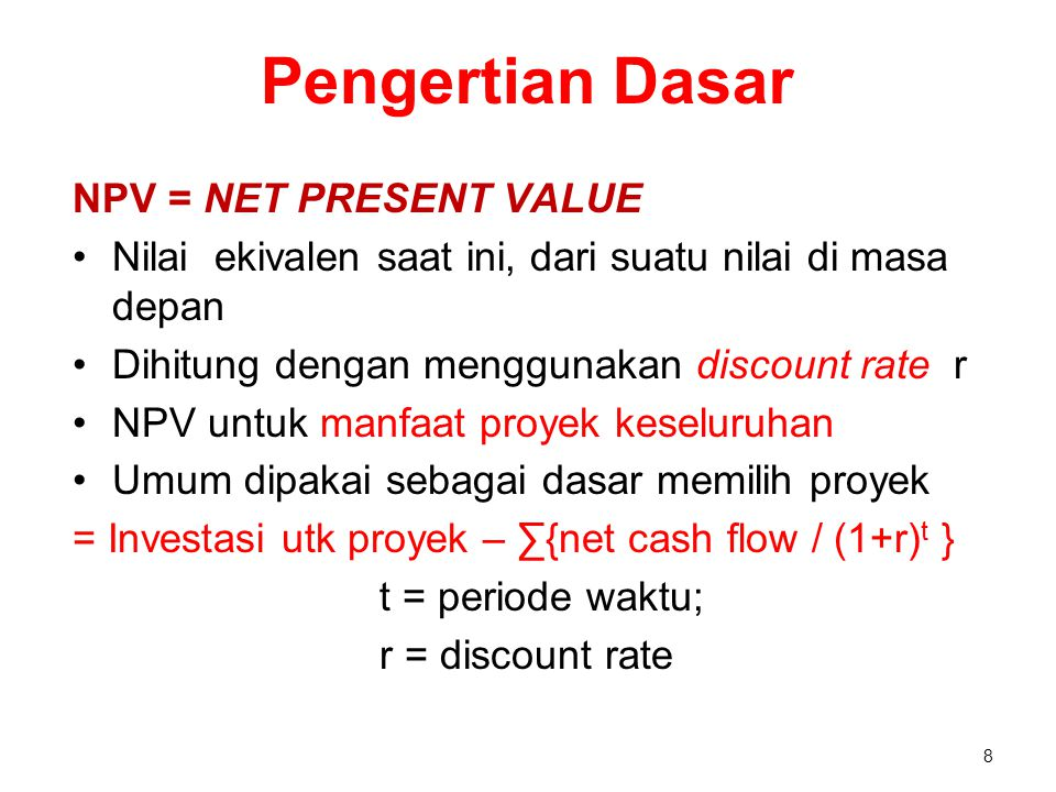 Pengertian Dasar NPV = NET PRESENT VALUE