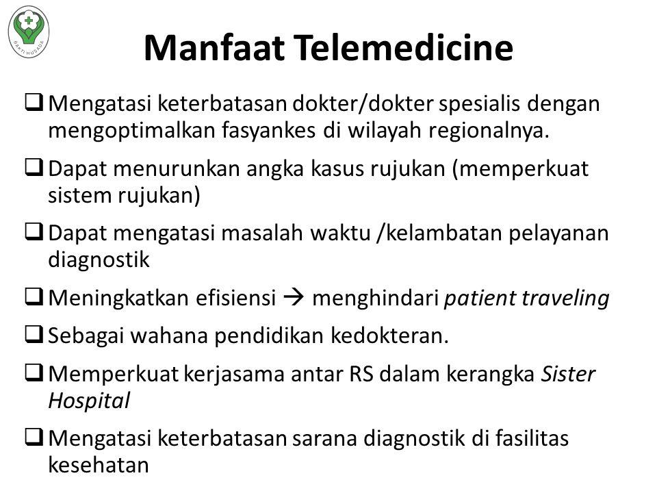 Manfaat Telemedicine Mengatasi keterbatasan dokter/dokter spesialis dengan mengoptimalkan fasyankes di wilayah regionalnya.