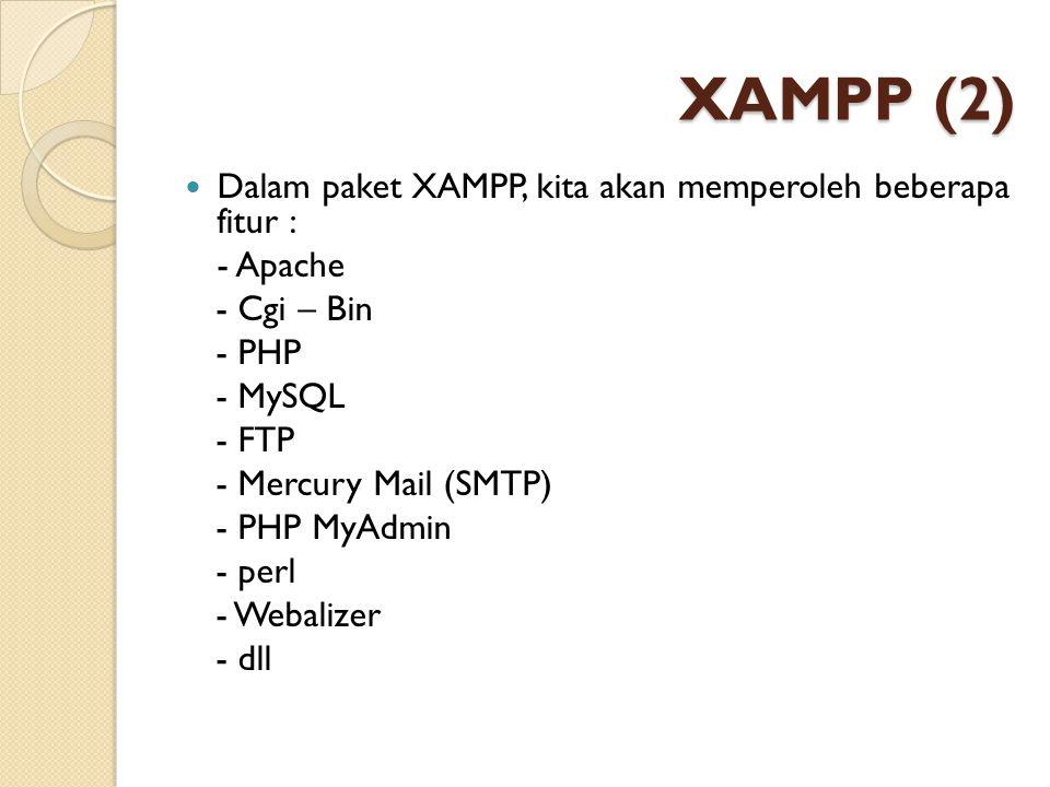 XAMPP (2) Dalam paket XAMPP, kita akan memperoleh beberapa fitur :
