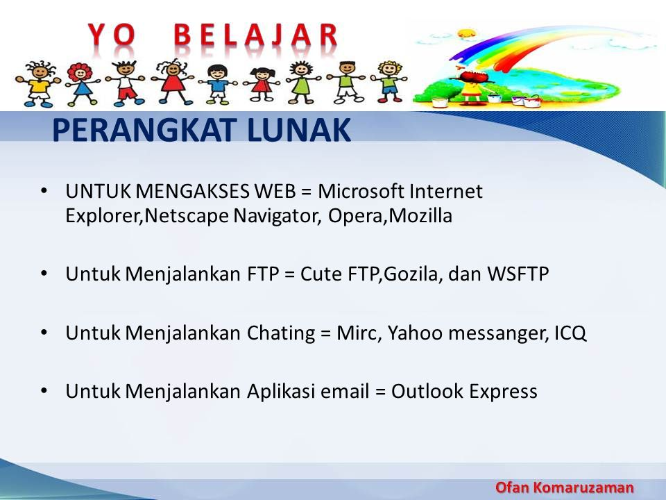 PERANGKAT LUNAK UNTUK MENGAKSES WEB = Microsoft Internet Explorer,Netscape Navigator, Opera,Mozilla.