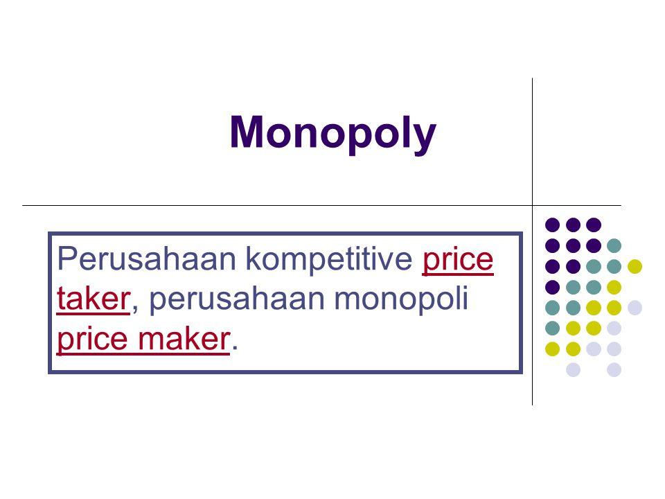 Perusahaan kompetitive price taker, perusahaan monopoli price maker.