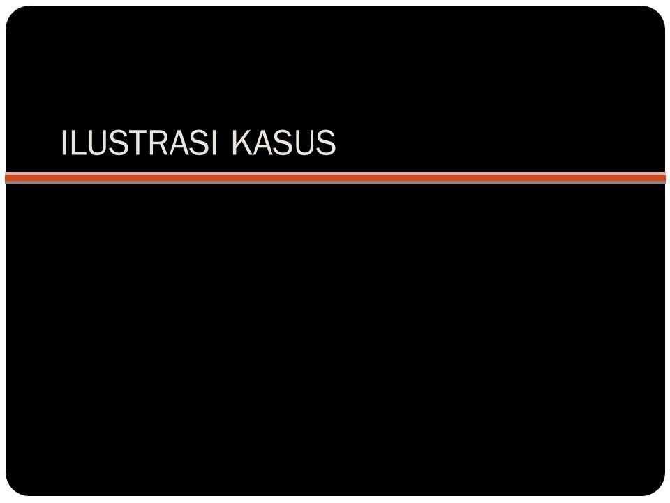 ILUSTRASI KASUS