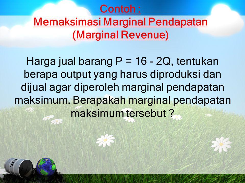 Contoh : Memaksimasi Marginal Pendapatan (Marginal Revenue)