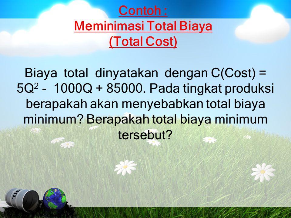 Contoh : Meminimasi Total Biaya (Total Cost)