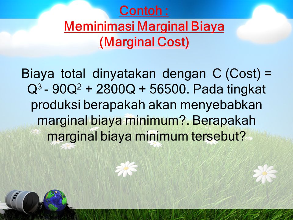 Contoh : Meminimasi Marginal Biaya (Marginal Cost)