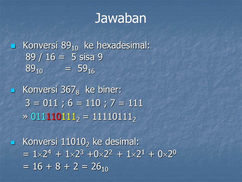 Jawaban Konversi 8910 ke hexadesimal: 89 / 16 = 5 sisa 9 8910 = 5916