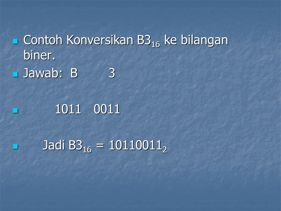 Contoh Konversikan B316 ke bilangan biner.