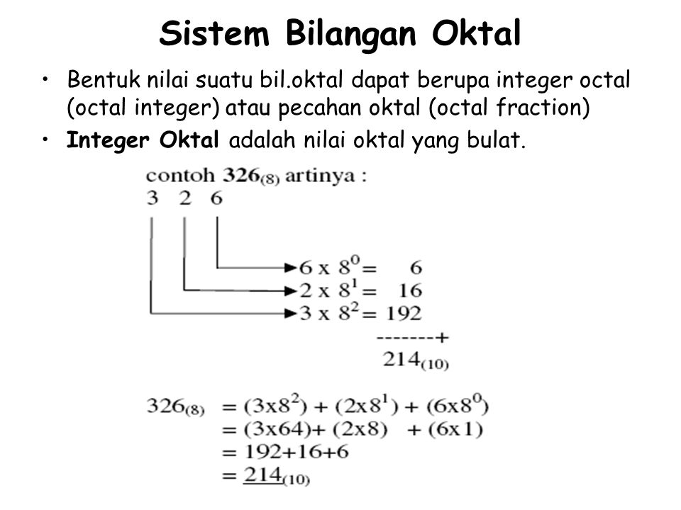 Sistem Bilangan Oktal Bentuk nilai suatu bil.oktal dapat berupa integer octal (octal integer) atau pecahan oktal (octal fraction)