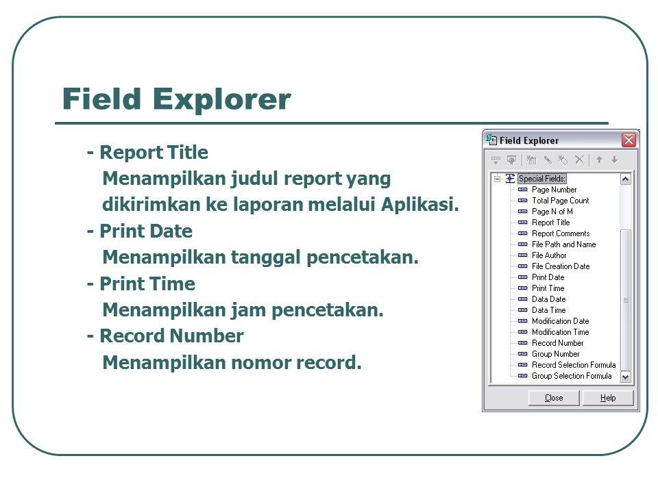 Field Explorer - Report Title Menampilkan judul report yang